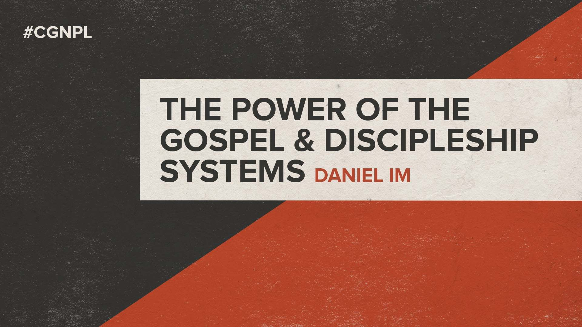 "Daniel Im – ""The Power of the Gospel & Discipleship Systems"""