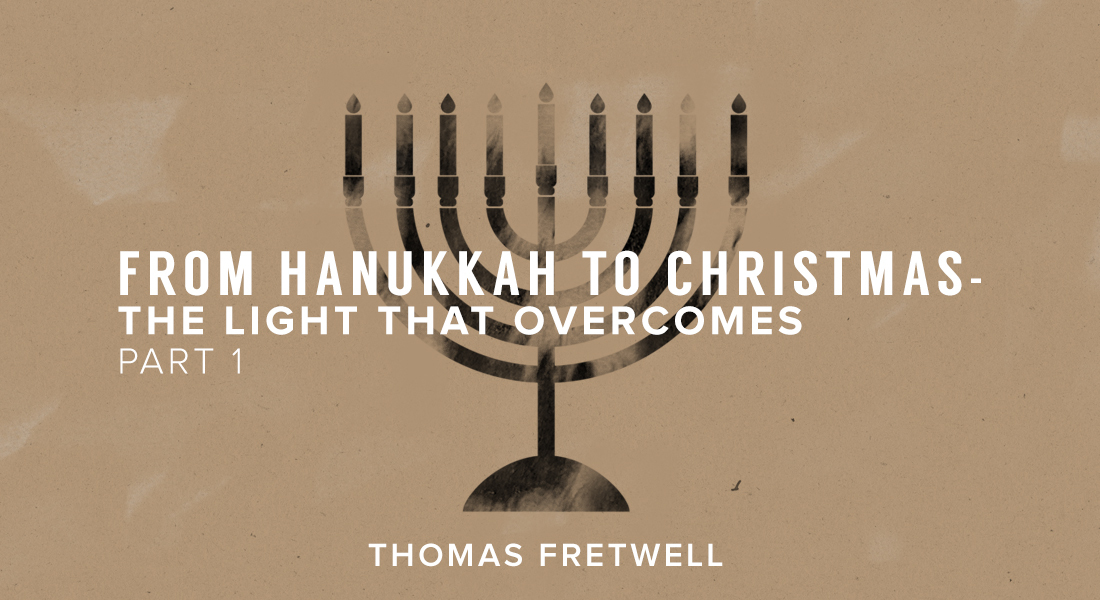 From Hanukkah to Christmas – The Light that Overcomes Part 1