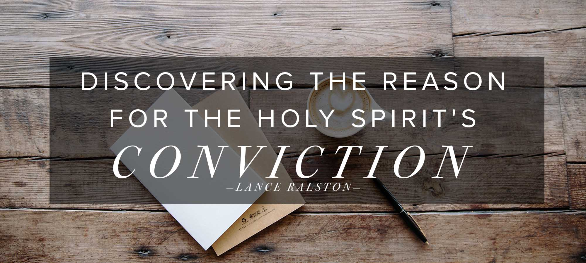 Discovering the Reason for the Holy Spirit's Conviction