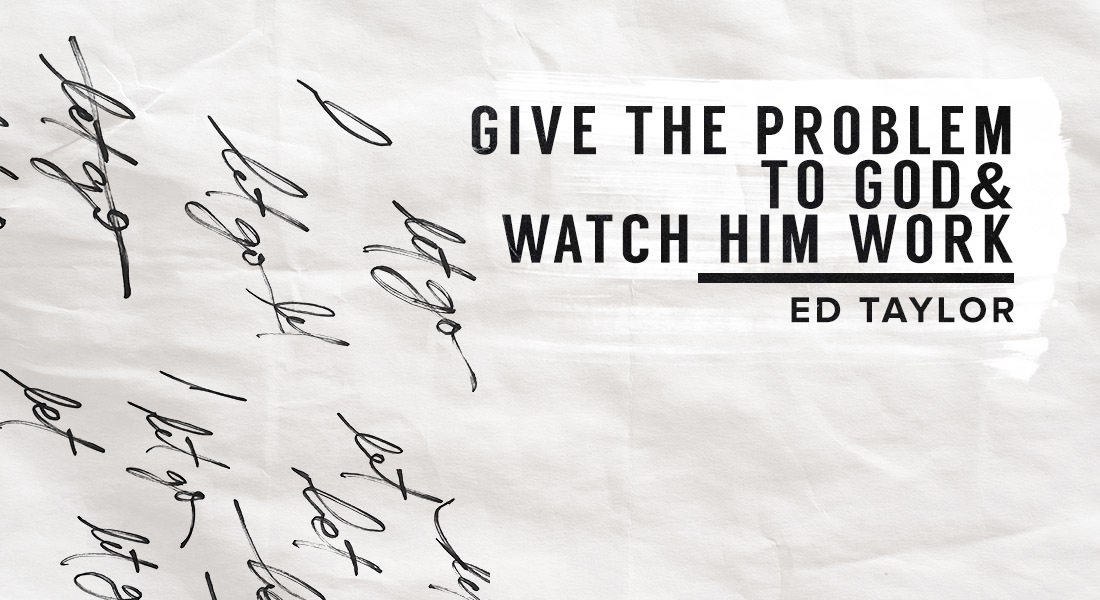 Give the Problem to God & Watch Him Work