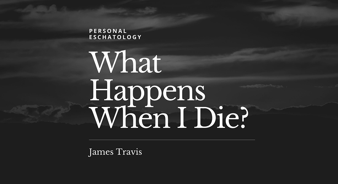 Personal Eschatology:  What Happens When I Die?