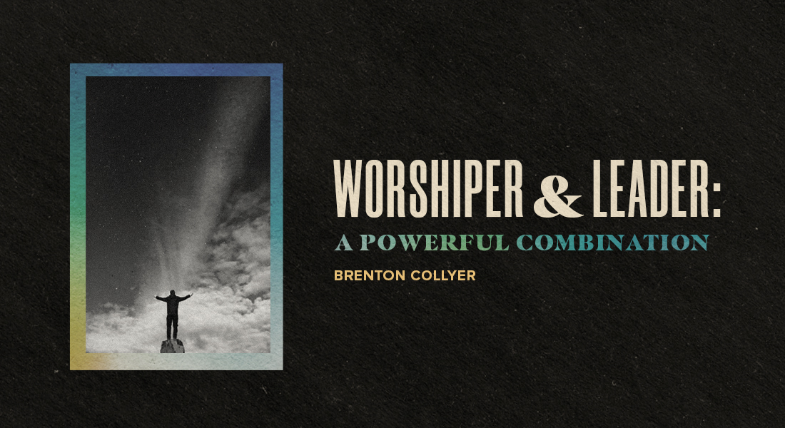 The Worshiper and the Leader: A Powerful Combination