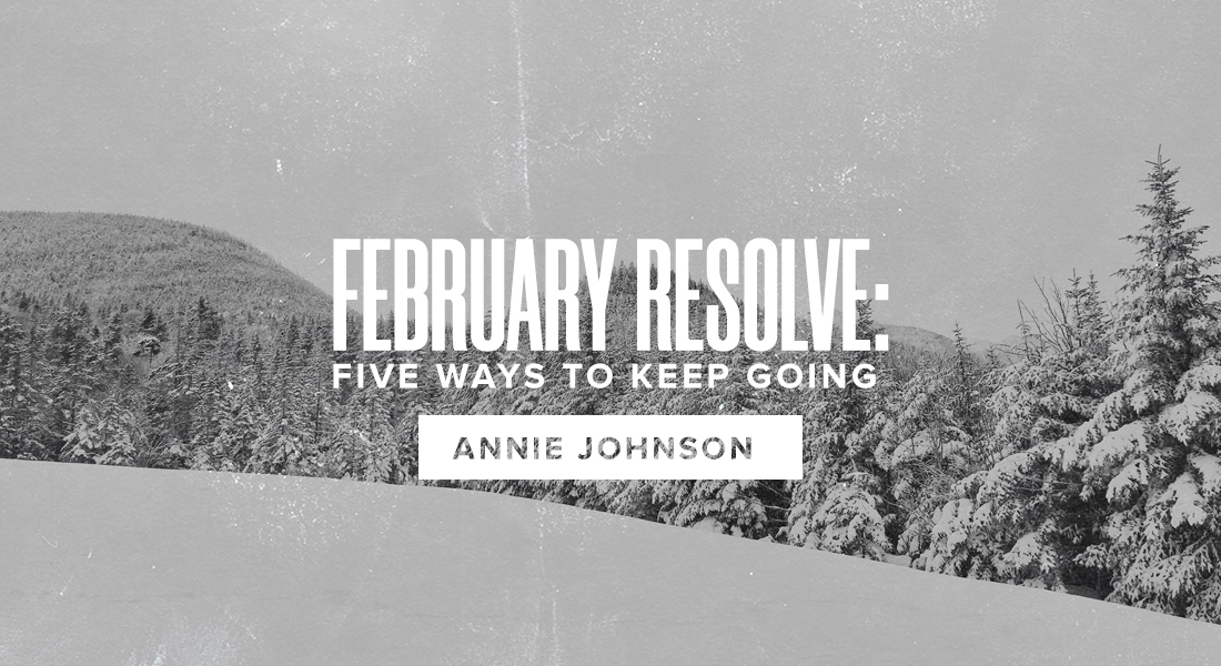 February Resolve: Five Ways to Keep Going