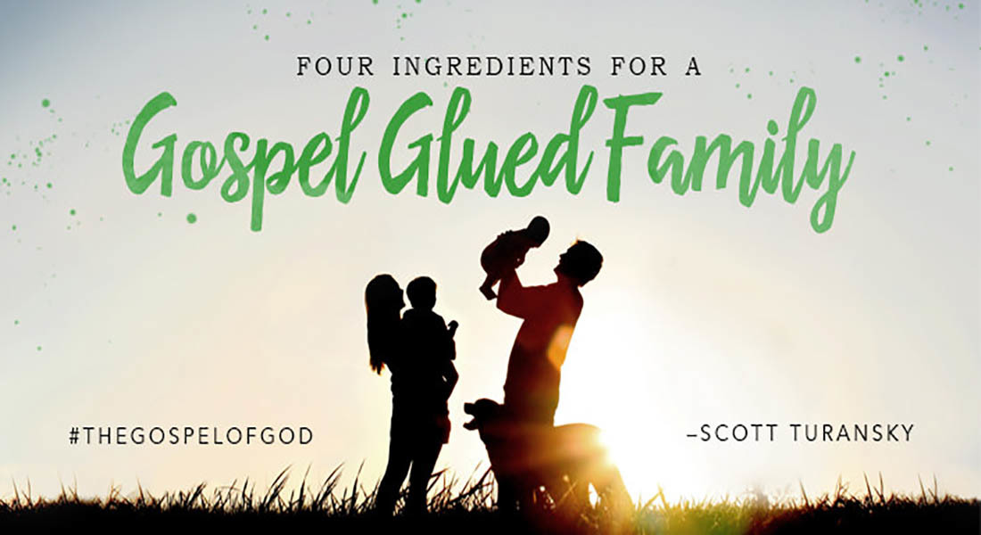 Four Ingredients for a Gospel Glued Family