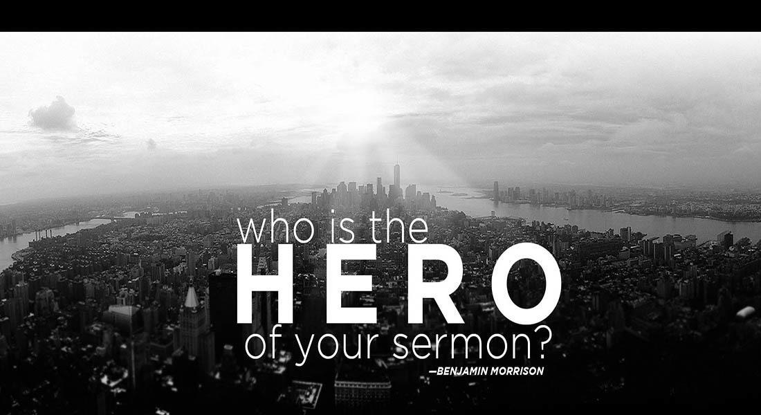Who is the Hero of Your Sermon?