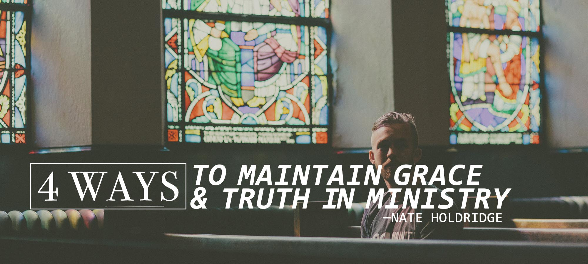 Four Ways to Maintain Grace and Truth in Ministry