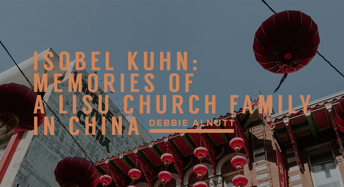 Isobel Kuhn: Memories of a Lisu Church Family in China