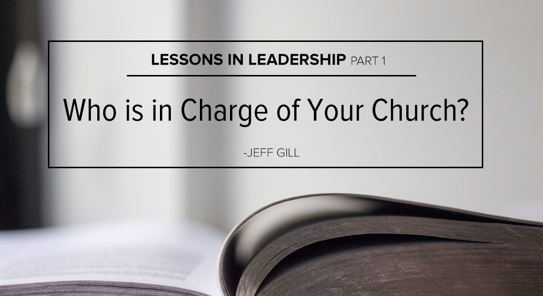 Lessons in Leadership Part 1: Who is in Charge of Your Church?