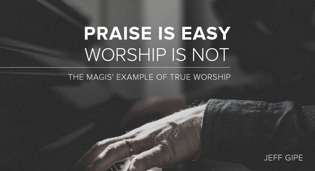 Praise is Easy. Worship is Not: The Magis' Example of True Worship