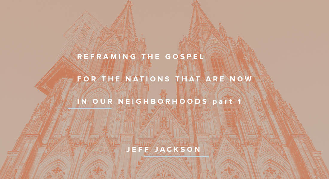 Reframing the Gospel for the Nations That Are Now in Our Neighborhoods Part 1