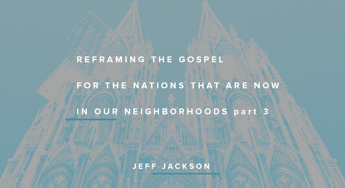 Reframing the Gospel for the Nations in our Neighborhoods Part 3