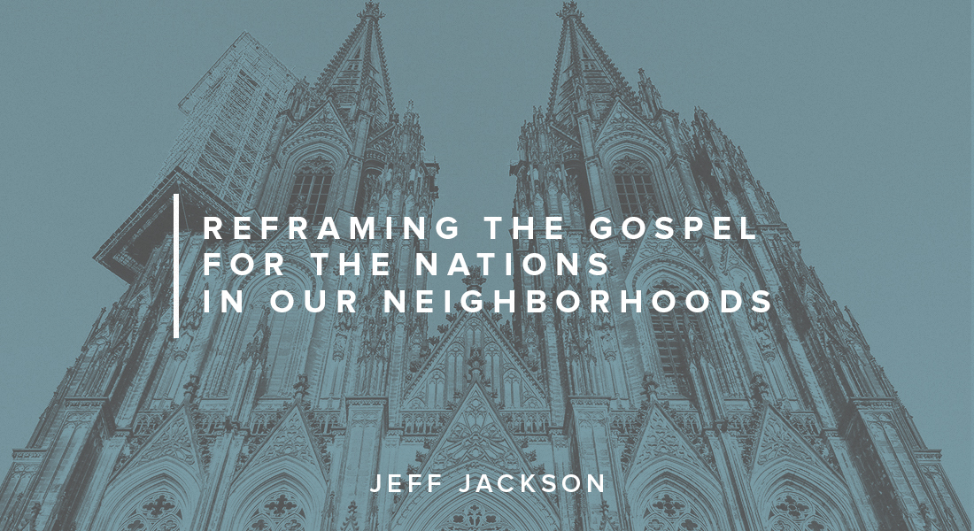 Reframing the Gospel for the Nations in Our Neighborhoods