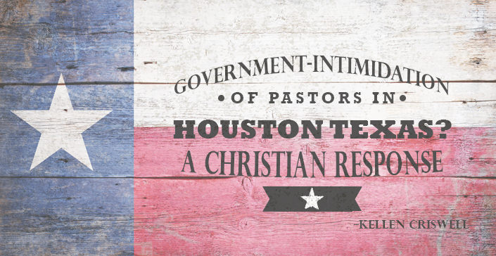 Government Intimidation of Pastors in Houston Texas? A Christian Response