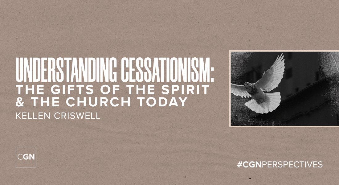 Understanding Cessationism: The Gifts of the Spirit & the Church Today