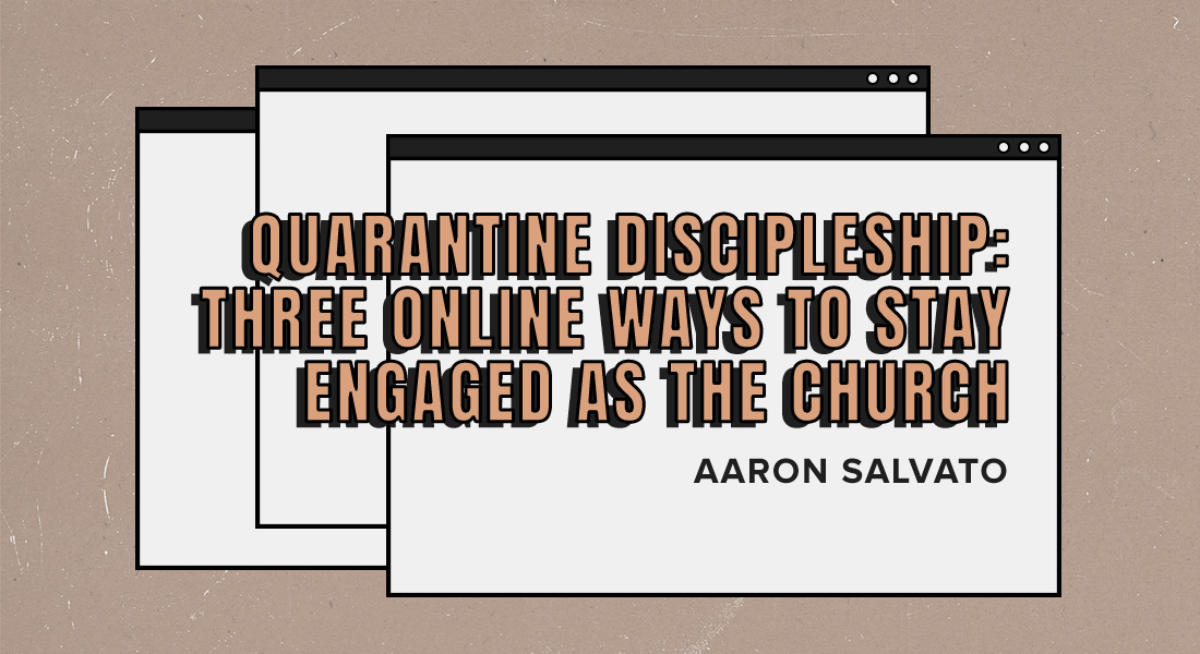 Quarantine Discipleship: Three Online Ways to Stay Engaged as the Church
