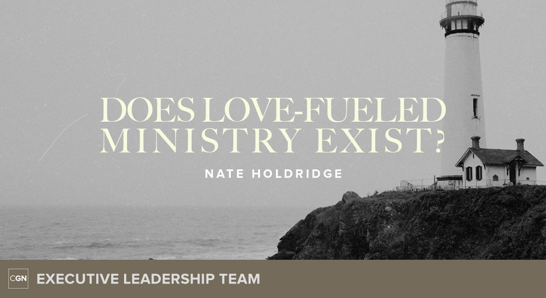 Does Love-Fueled Ministry Exist?