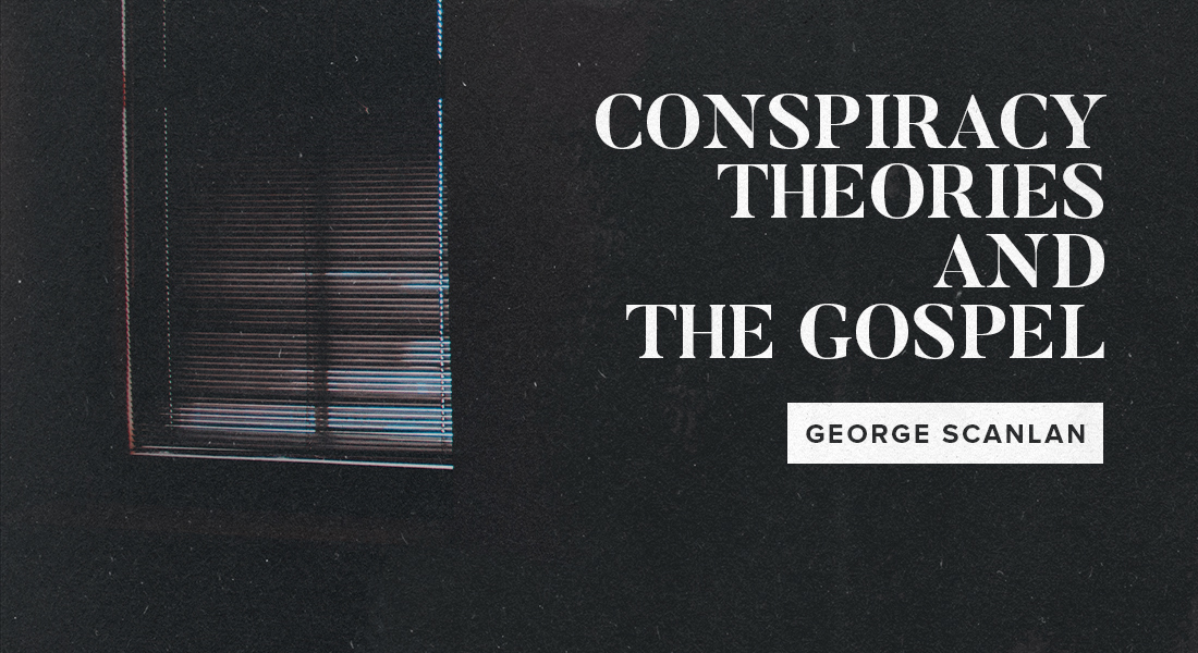 Conspiracy Theories and The Gospel