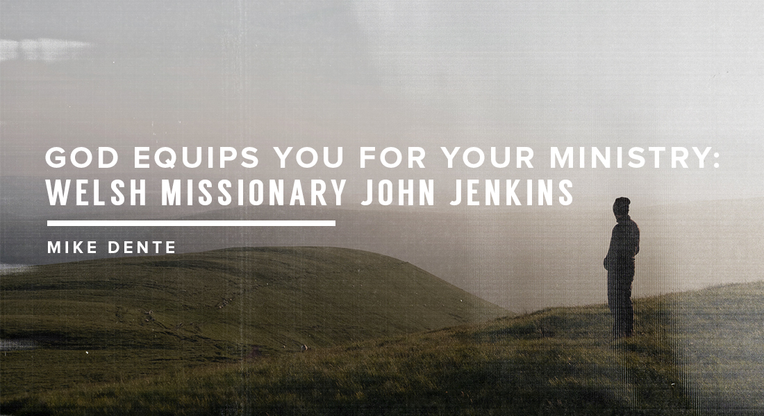 God Equips You for Your Ministry: Welsh Missionary John Jenkins