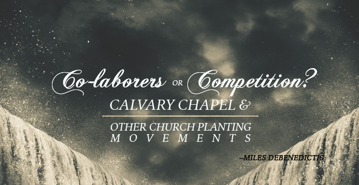 Co-laborers or Competition? Calvary Chapel & Other Church Planting Movements