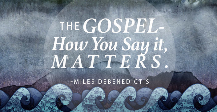 The Gospel - How You Say it, Matters