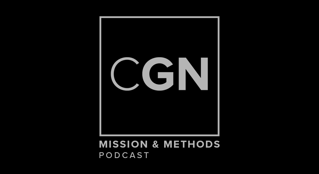 CGN Mission & Methods Podcast