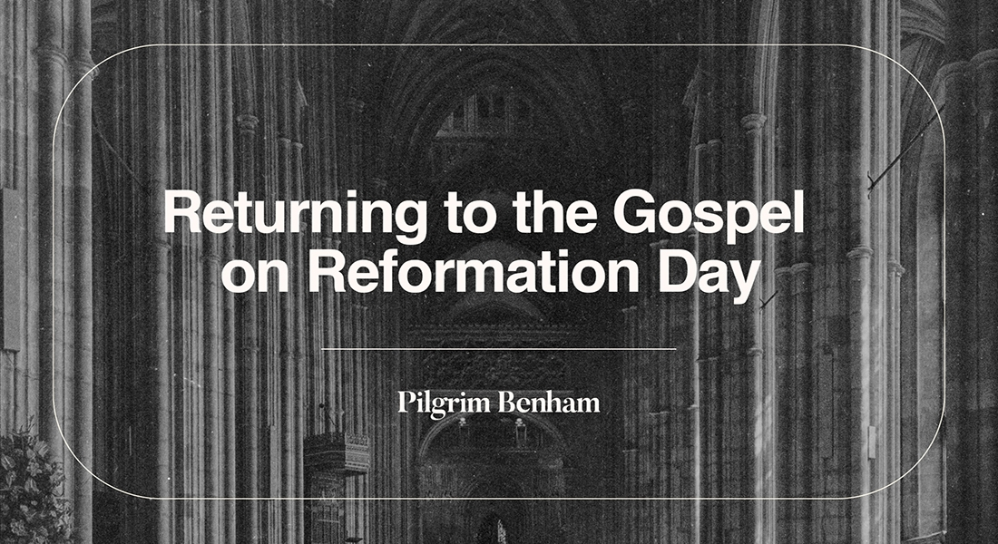 Returning to the Gospel on Reformation Day
