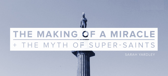 The Making of a Miracle & the Myth of Super-Saints