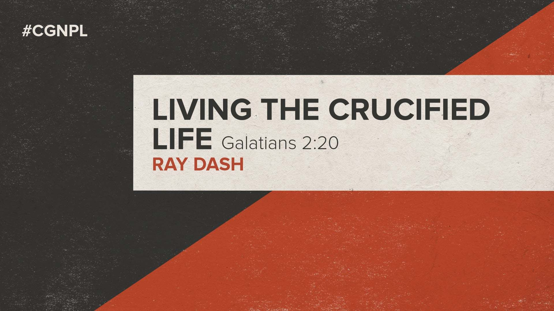 "Ray Dash – ""Living the Crucified Life"""