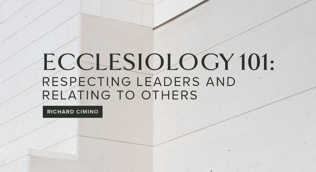 ECCLESIOLOGY 101: Respecting Leaders and Relating to Others