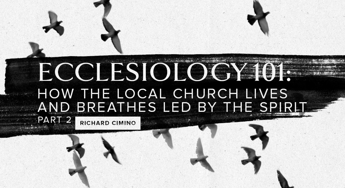ECCLESIOLOGY 101: How the Local Church Lives and Breathes Led by the Spirit Part 2