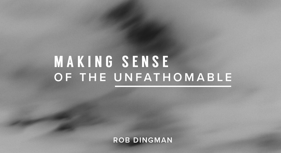 Making Sense of the Unfathomable