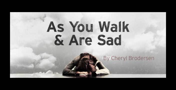 As You Walk and Are Sad