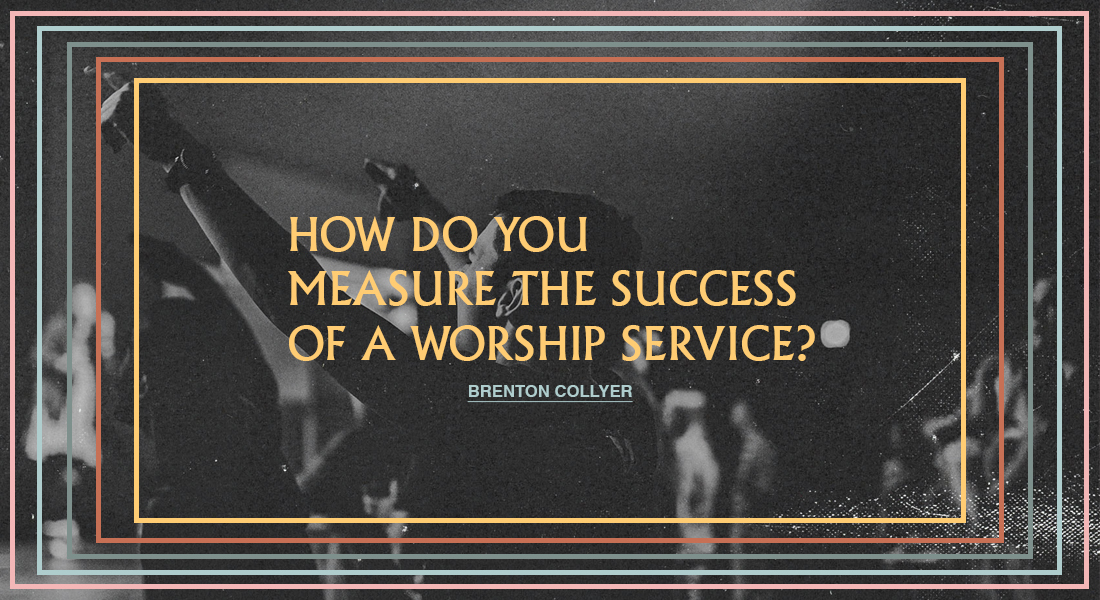 How Do You Measure The Success Of A Worship Service?