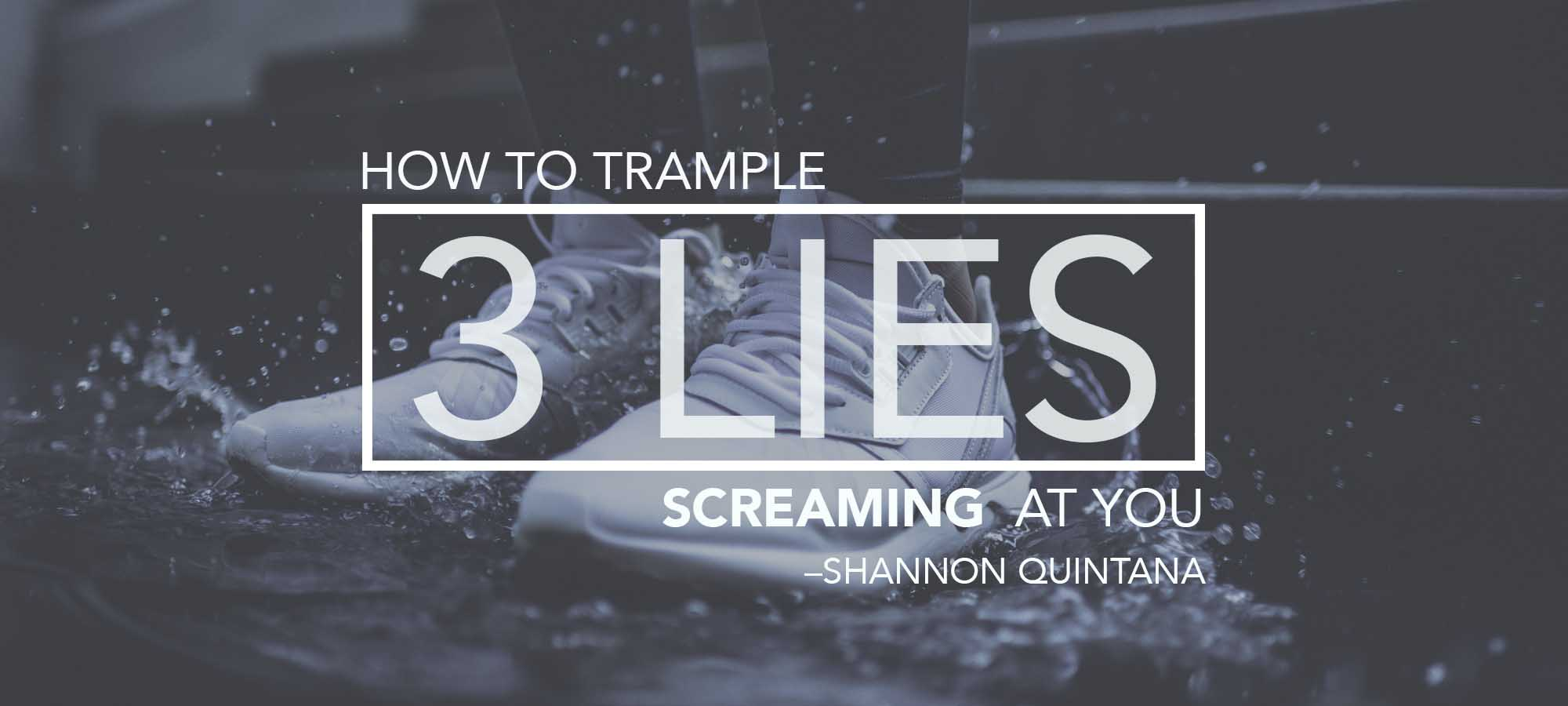 How to Trample Three Lies Screaming at You