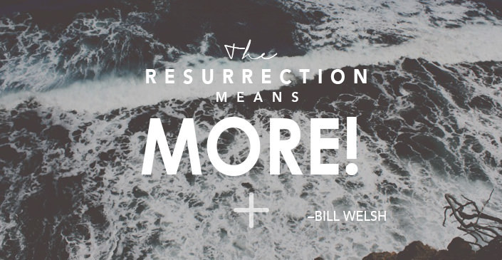 The Resurrection Means MORE!