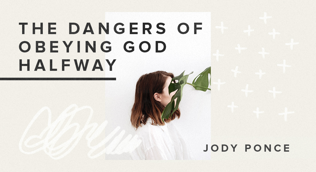 The Dangers of Obeying God Halfway