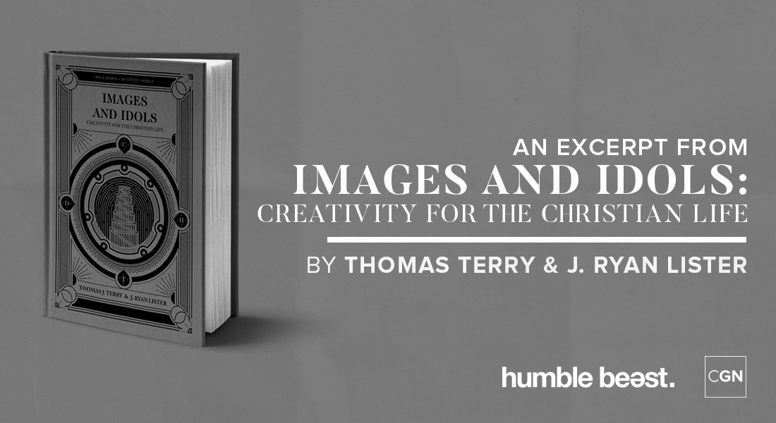 "An Excerpt from ""Images & Idols: Creativity for the Christian Life"""