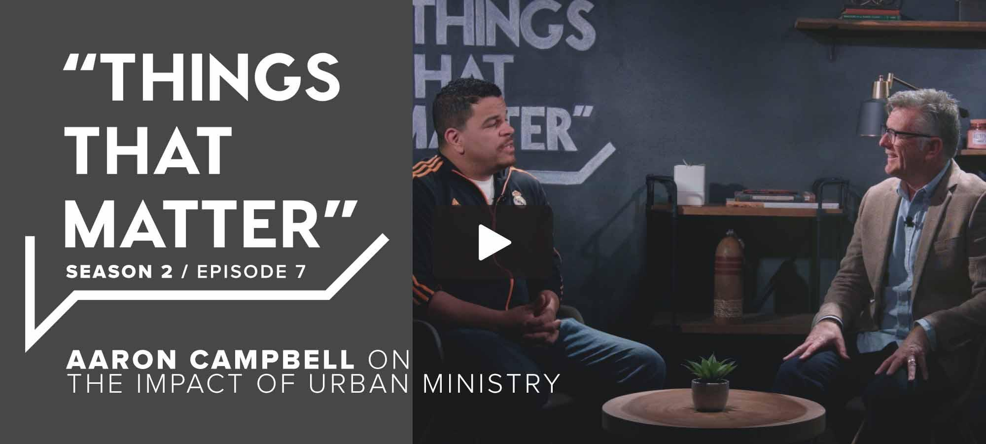 TTM S2 E7 - Aaron Campbell on the Impact of Urban Ministry