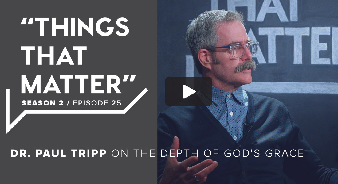 TTM S2 E25 - Dr. Paul Tripp on the Depth of God's Grace