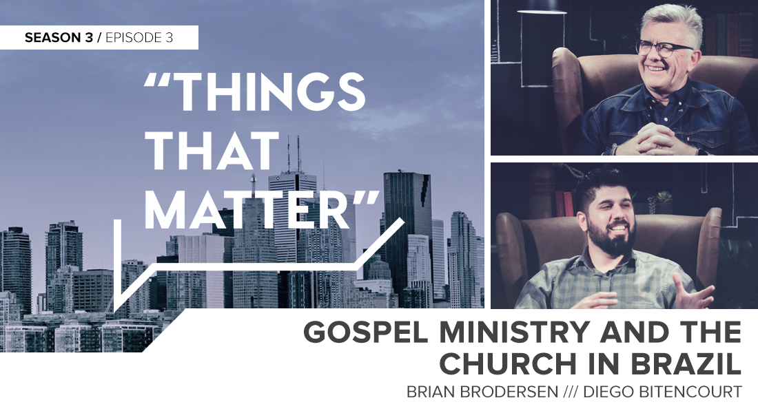 Things That Matter: Gospel Ministry and the Church in Brazil