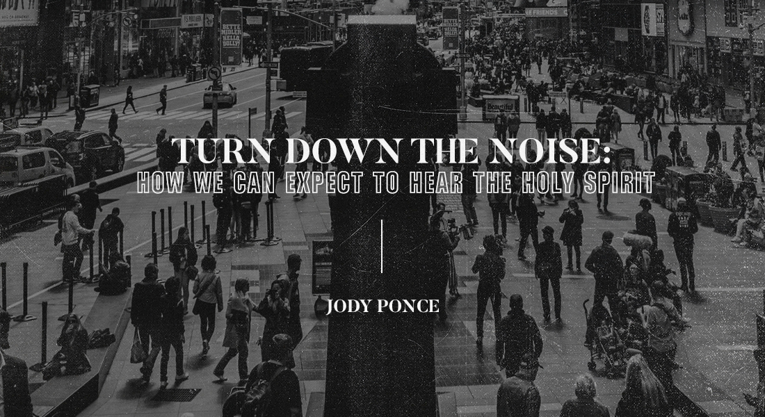 Turn Down the Noise: How We Can Expect to Hear the Holy Spirit