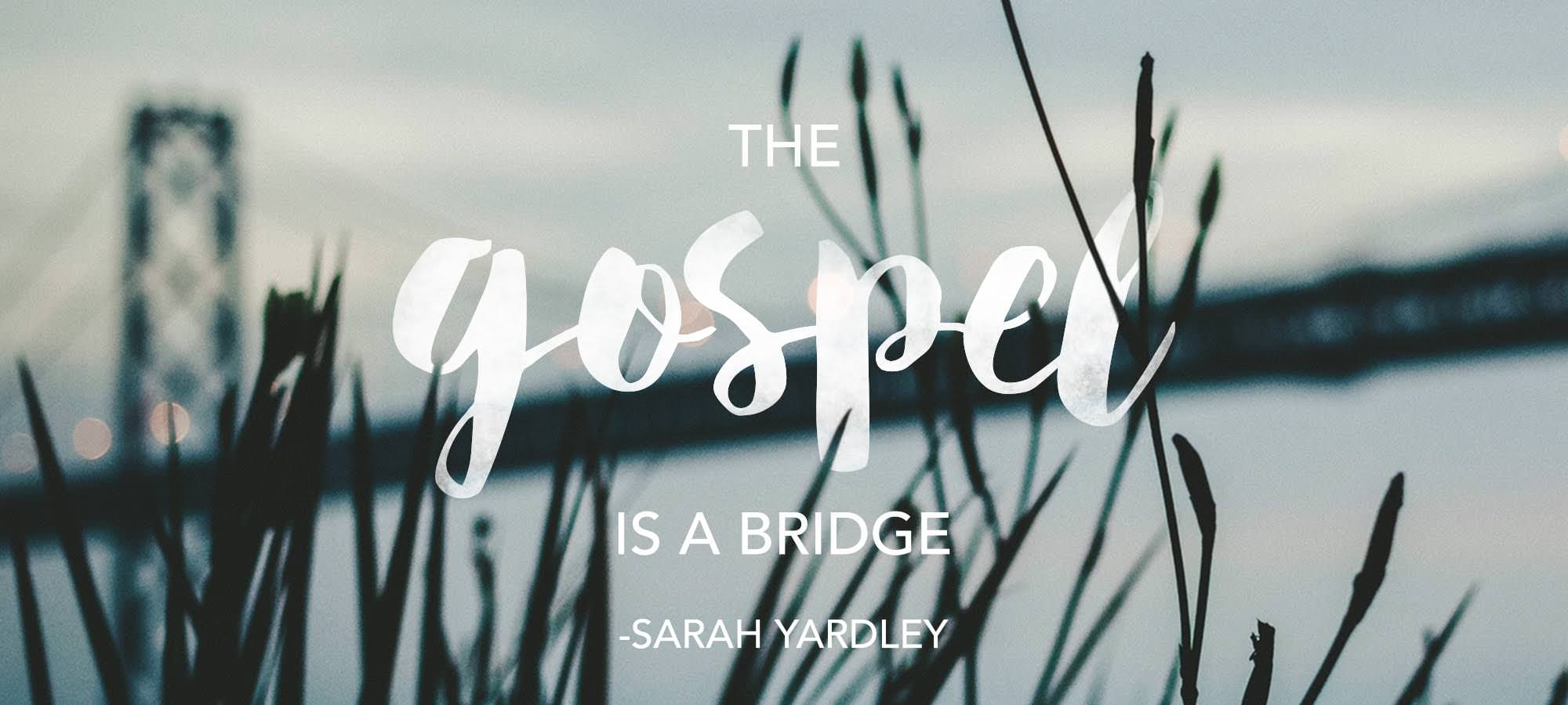 The Gospel is a Bridge