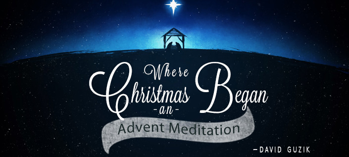 Where Christmas Began an Advent Meditation