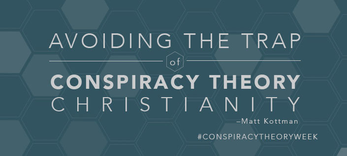 Avoiding the Trap of Conspiracy Theory Christianity