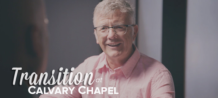 Transition at Calvary Chapel