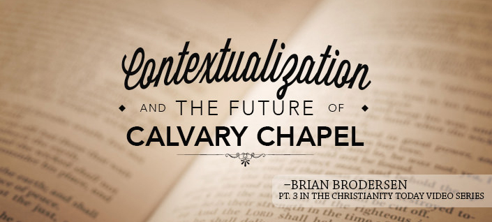 Contextualization & the Future of Calvary Chapel