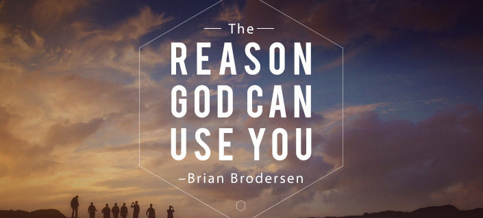 The Reason God Can Use You