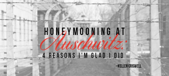 Honeymooning at Auschwitz: 4 Reasons I'm Glad I did