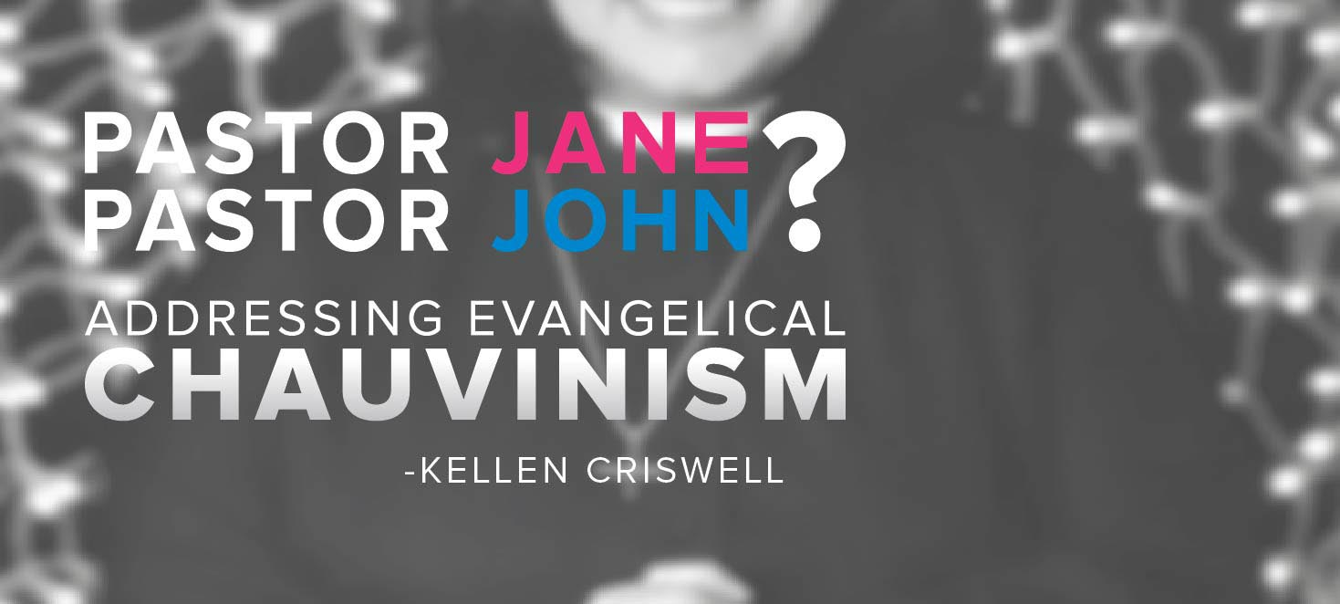Pastor Jane or Pastor John? - Addressing Evangelical Chauvinism