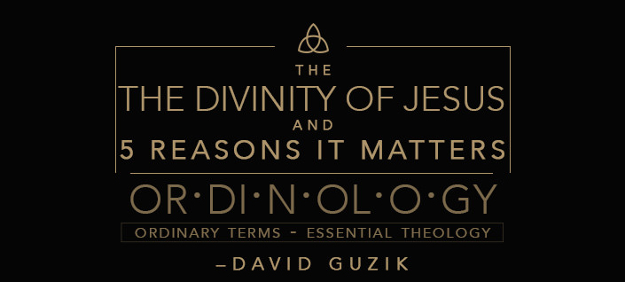 The Divinity of Jesus & 5 Reasons it Matters